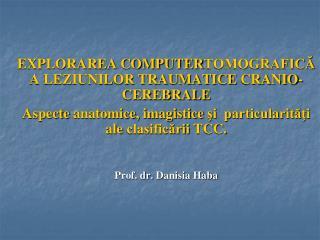 EXPLORAREA COMPUTER TOMOGRAFICĂ A LEZIUNILOR TRAUMATICE  CRANIO-CEREBRALE