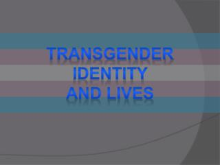 Transgender identity  and lives
