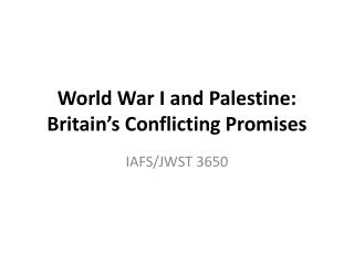 World War I and Palestine: Britain's Conflicting Promises