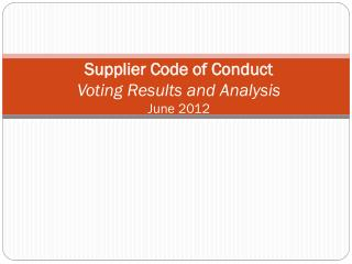 Supplier Code of Conduct  Voting Results and Analysis  June 2012