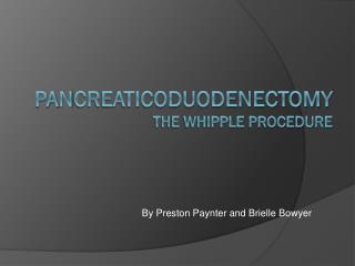 Pa n creaticoduodenectomy The Whipple Procedure