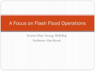 A Focus on Flash Flood Operations