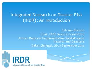 Integrated Research on Disaster Risk (IRDR)  : An Introduction