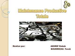 Maintenance Productive Totale Réalisé par:                                         AKHRIF Rabab
