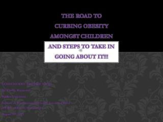THE ROAD TO CURBING OBESITY AMONGST  CHILDREN AND  STEPS TO TAKE IN GOING ABOUT IT !!!