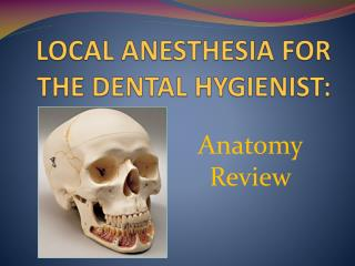 LOCAL ANESTHESIA FOR THE DENTAL HYGIENIST: