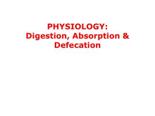 PHYSIOLOGY:  Digestion , Absorption & Defecation