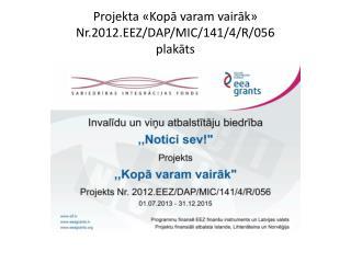Projekta «Kopā varam vairāk» Nr.2012.EEZ/DAP/MIC/141/4/R/056 plakāts