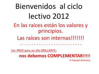 Bienvenidos  al ciclo lectivo 2012