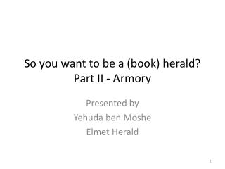 So you want to be a (book) herald? Part II - Armory