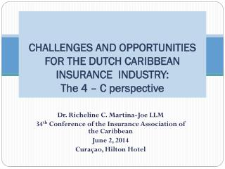 Dr. Richeline C. Martina-Joe LLM 34 th  Conference of the Insurance Association of the  C aribbean