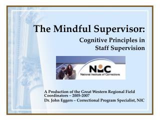 The Mindful Supervisor:   Cognitive Principles in  Staff Supervision