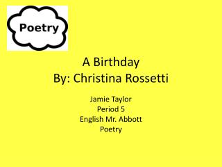 A Birthday By: Christina Rossetti