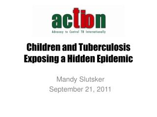 Children and Tuberculosis Exposing a Hidden Epidemic