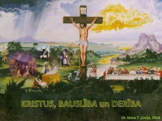 KRISTUS, BAUSLĪBA un DERĪBA