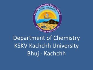 Department of Chemistry KSKV Kachchh University Bhuj - Kachchh