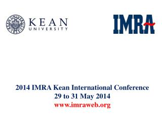 2014 IMRA Kean International Conference 29 to 31 May 2014 www.imraweb.org