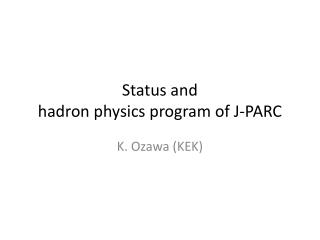 Status and  hadron physics program  of J-PARC