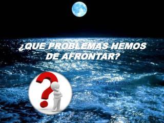 ¿QUE PROBLEMAS HEMOS DE AFRONTAR?