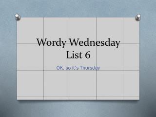 Wordy Wednesday List 6