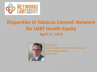 Disparities in Tobacco Control: Network for LGBT Health Equity April 17, 2013