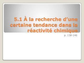 5.1  À la recherche d'une certaine tendance dans la réactivité chimique