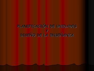 PLANIFICACI N DE UNIDADES Y DISE O DE LA ENSE ANZA