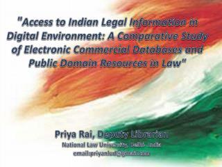 Priya Rai , Deputy Librarian National Law University, Delhi- India email:priyanlud@gmail.com