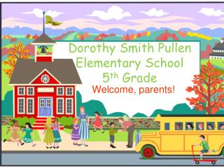 Dorothy Smith Pullen Elementary School 5 th  Grade