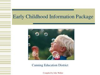 Compiled by Julie Walker Early Childhood Information Package