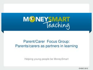 Parent/ Carer   Focus Group:  Parents/ carers  as partners in learning