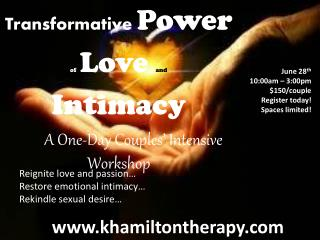 Transformative Power  o f   Love and Intimacy A One-Day Couples� Intensive Workshop