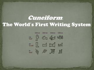 Cuneiform :  The World ' s First Writing System