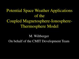 Potential Space Weather Applications  of the  Coupled Magnetosphere-Ionosphere-Thermosphere Model