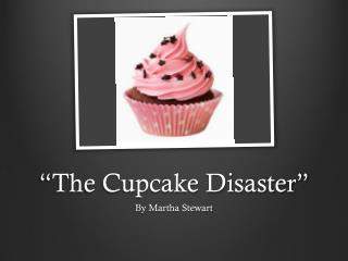 """The Cupcake Disaster"""