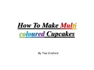 How To Make  M ul ti co lo ur ed  Cupcakes