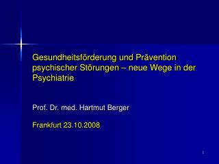 Gesundheitsf rderung und Pr vention psychischer St rungen   neue Wege in der Psychiatrie   Prof. Dr. med. Hartmut Berger