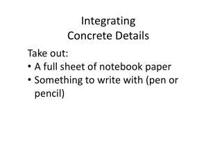 Integrating  Concrete Details