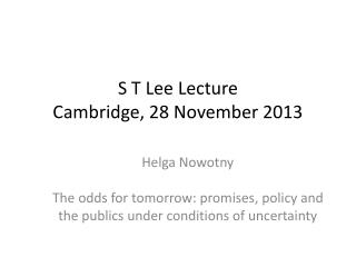 S T Lee Lecture Cambridge, 28 November 2013