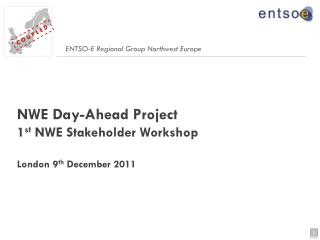 NWE Day-Ahead Project  1 st  NWE Stakeholder Workshop London 9 th  December 2011