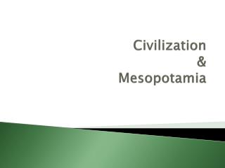 Civilization &  Mesopotamia