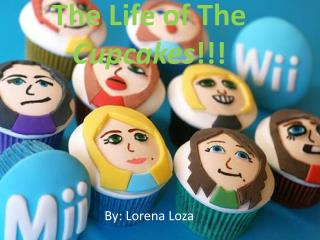 The Life of The  Cupcakes !!!