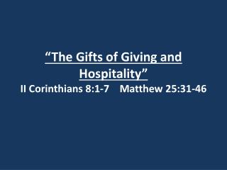 """The Gifts of Giving and Hospitality"" II Corinthians 8:1-7    Matthew 25:31-46"