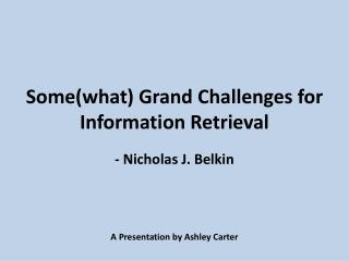 Some(what) Grand Challenges for Information  Retrieval