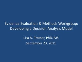 Evidence Evaluation & Methods Workgroup:  Developing a Decision Analysis Model