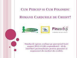 Cum  Percep si  Cum  Folosesc Romanii Cardurile  de Credit?
