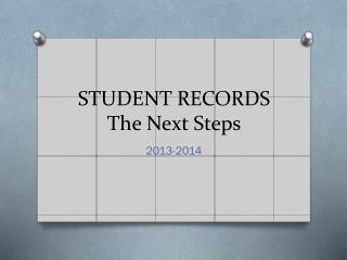 STUDENT RECORDS The Next Steps