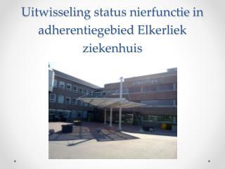 Uitwisseling status  nierfunctie  in  adherentiegebied Elkerliek ziekenhuis