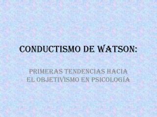 Conductismo de Watson: