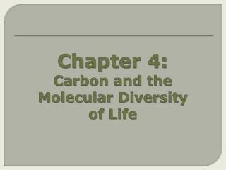 Chapter  4:        Carbon and the Molecular Diversity  of  Life